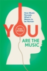 Image for You are the music  : how music reveals what it means to be human