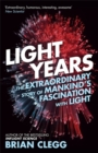 Image for Light years  : the extraordinary story of mankind's fascination with light