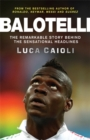 Image for Balotelli  : the remarkable story behind the sensational headlines