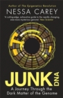 Image for Junk DNA  : a journey through the dark matter of the genome