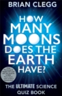 Image for How many moons does the Earth have?  : the ultimate science quiz book