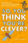 Image for So, you think you're clever?  : taking on the Oxford and Cambridge questions
