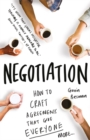 Image for Negotiation  : how to craft agreements that give everyone more...