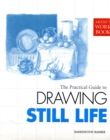 Image for The practical guide to drawing still life