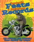 Image for Fantastic feats & ridiculous records  : the weirdest and wackiest from around the world!