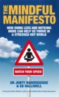 Image for The mindful manifesto  : how doing less and noticing more can treat illness, relieve stress and help us cope with the 21st century