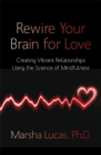 Image for Rewire your brain for love  : creating vibrant relationships using the science of mindfulness