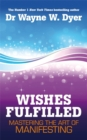 Image for Wishes fulfilled  : mastering the art of manifesting