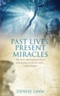 Image for Past lives, present miracles  : the most empowering book on reincarnation you'll ever need--in this lifetime!