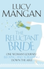 Image for The reluctant bride  : one woman's journey (kicking and screaming) down the aisle