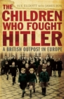 Image for The children who fought Hitler  : a British outpost in Europe