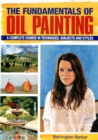 Image for The fundamentals of oil painting  : a complete course in techniques, subjects and styles