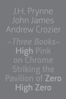 Image for Three Books : High Pink on Chrome, Striking the Pavilion of Zero, High Zero