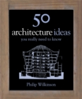 Image for 50 architecture ideas you really need to know