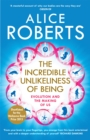 Image for The incredible unlikeliness of being  : evolution and the making of us