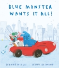 Image for Blue Monster wants it all!