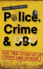 Image for Police, crime & 999  : the true story of a front line officer
