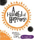 Image for A handful of happiness  : lovely little mini-wisdoms on life from the bright side