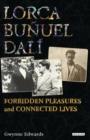 Image for Lorca, Buänuel, Dalâi  : forbidden pleasures and connected lives