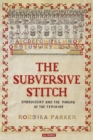 Image for The subversive stitch  : embroidery and the making of the feminine