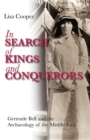 Image for In search of kings and conquerors  : Gertrude Bell and the archaeology of the Middle East
