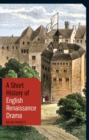 Image for A short history of English Renaissance drama