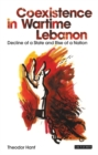 Image for Coexistence in wartime lebanon  : decline of a state and rise of a nation