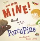 Image for Mine, mine mine! Said the porcupine