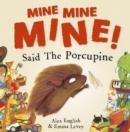 Image for Mine, mine, mine! Said the porcupine