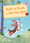 Image for Duck is stuck  : and, Get the ball!