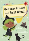 Image for Get that broom!  : and, Fizz! Wizz!