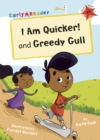 Image for I am quicker!  : and, Greedy gull