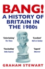 Image for Bang!  : a history of Britain in the 1980s