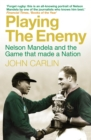 Image for Playing the enemy  : Nelson Mandela and the game that made a nation