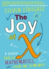 Image for The joy of X  : a guided tour of mathematics, from one to infinity