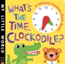 Image for What's the time, clockodile?  : a clickety-clackety clock book!