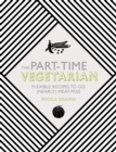 Image for The part-time vegetarian  : flexible recipes to go (nearly) meat-free