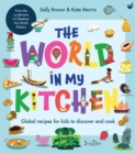 Image for The world in my kitchen  : global recipes for kids to discover and cook