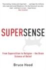 Image for Supersense  : from superstition to religion - the brain science of belief