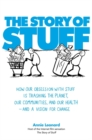 Image for The story of stuff  : how our obsession with stuff is trashing the planet, our communities, and our health - and a vision for change