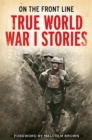 Image for True World War 1 stories  : on the front line
