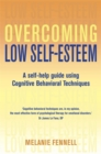 Image for Overcoming low self-esteem  : a self-help guide using cognitive behavioral techniques