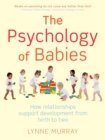 Image for The psychology of babies  : how relationships support development from birth to two