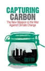 Image for Capturing carbon  : the new weapon in the war against climate change