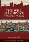 Image for The will to survive  : a history of Hungary