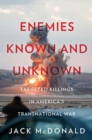 Image for Enemies known and unknown  : targeted killings in America's transnational wars