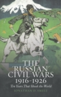 Image for The 'Russian' civil wars, 1916-1926  : ten years that shook the world