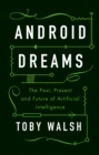 Image for Android dreams  : the past, present and future of artificial intelligence