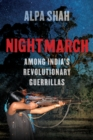 Image for Nightmarch  : among India's revolutionary guerrillas