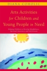Image for Arts activities for children and young people in need  : helping children to develop mindfulness, spiritual awareness and self-esteem